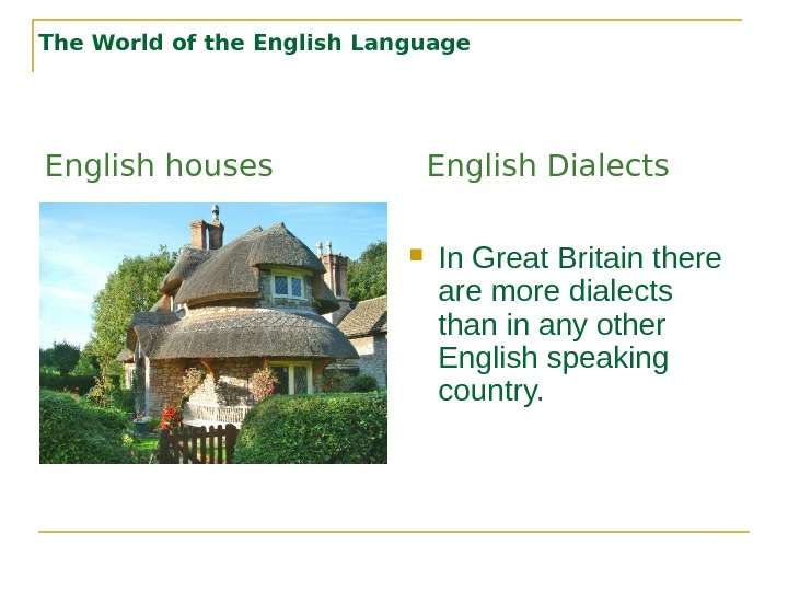 The World of the English Language In Great Britain there are more dialects than in any