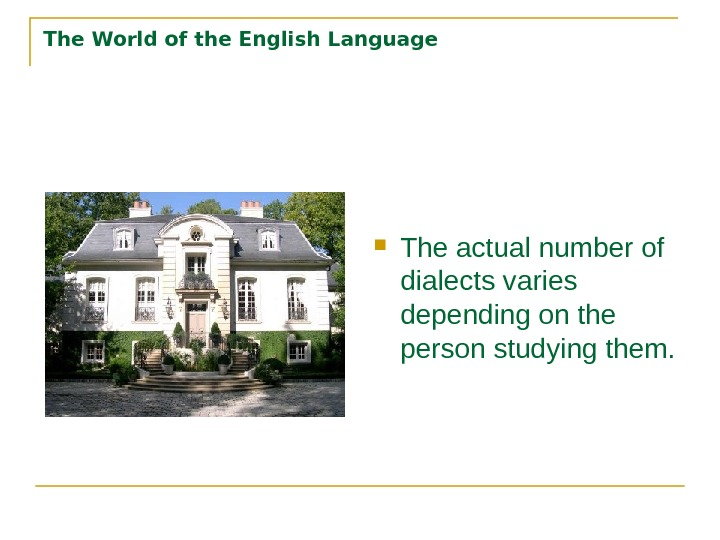 The World of the English Language The actual number of dialects varies depending on the person