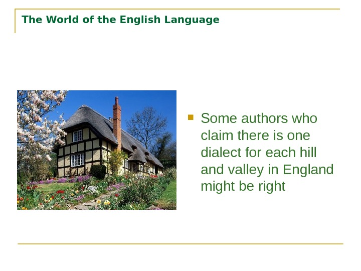 The World of the English Language Some authors who claim there is one dialect for each