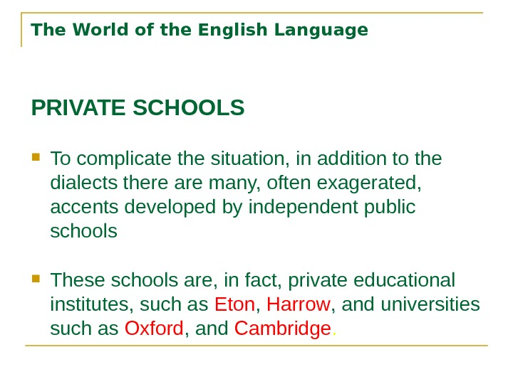 The World of the English Language PRIVATE SCHOOLS To complicate the situation, in addition to the
