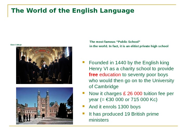 "The World of the English Language Eton College The most famous ""Public School"" in the world."