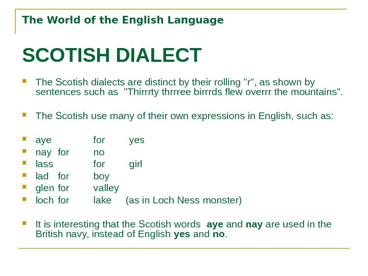 The World of the English Language SCOTISH DIALECT The Scotish dialects are distinct by their rolling