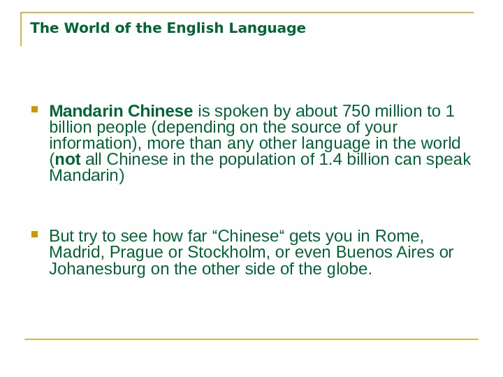 The World of the English Language Mandarin Chinese is spoken by about 750 million to 1