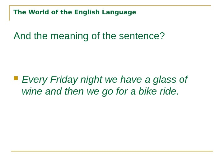 The World of the English Language And the meaning of the sentence?  Every Friday night