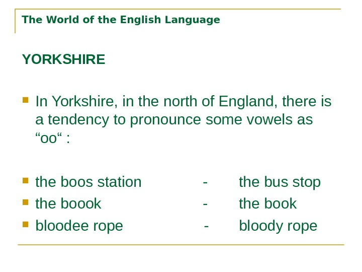 The World of the English Language YORKSHIRE In Yorkshire, in the north of England, there is
