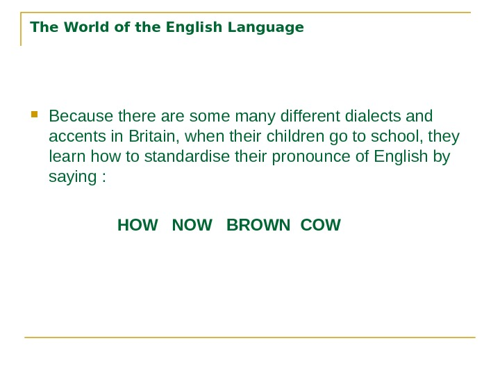 The World of the English Language Because there are some many different dialects and accents in