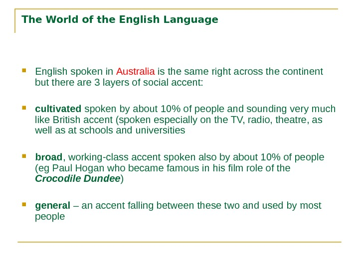 The World of the English Language English spoken in Australia is the same right across the