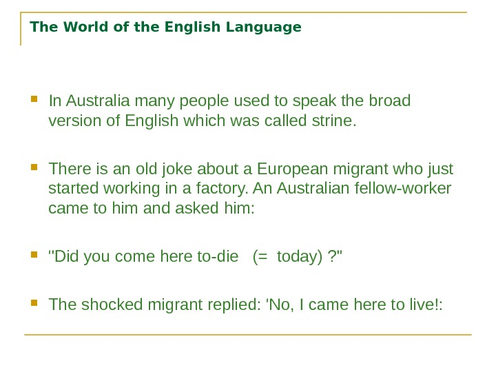 The World of the English Language In Australia many people used to speak the broad version