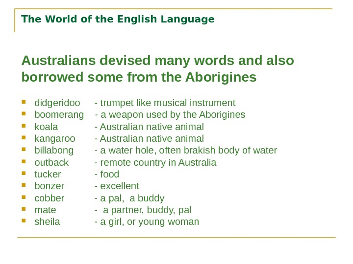 The World of the English Language Australians devised many words and also borrowed some from the