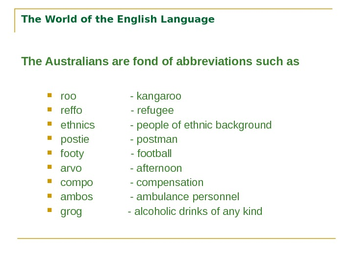 The World of the English Language The Australians are fond of abbreviations such as roo