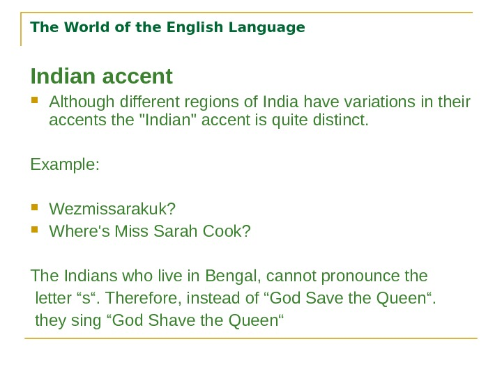 The World of the English Language Indian accent Although different regions of India have variations in