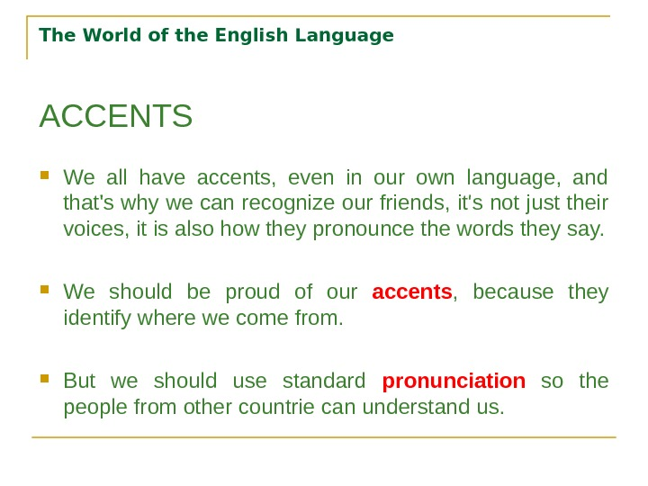 The World of the English Language ACCENTS We all have accents,  even in our own