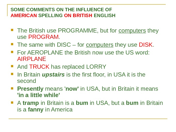 SOME COMMENTS ON THE INFLUENCE OF AMERICAN SPELLING ON BRITISH ENGLISH The British use PROGRAMME, but