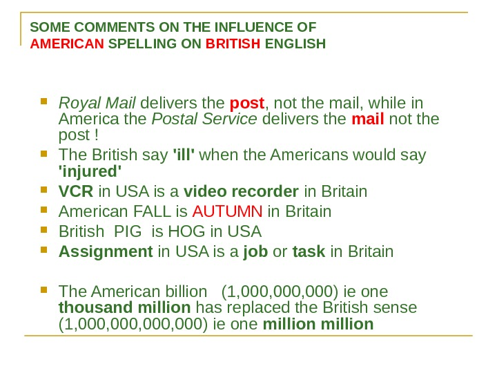 SOME COMMENTS ON THE INFLUENCE OF AMERICAN SPELLING ON BRITISH ENGLISH Royal Mail delivers the post