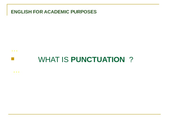 …   WHAT IS PUNCTUATION  ?  …  ENGLISH FOR ACADEMIC PURPOSES