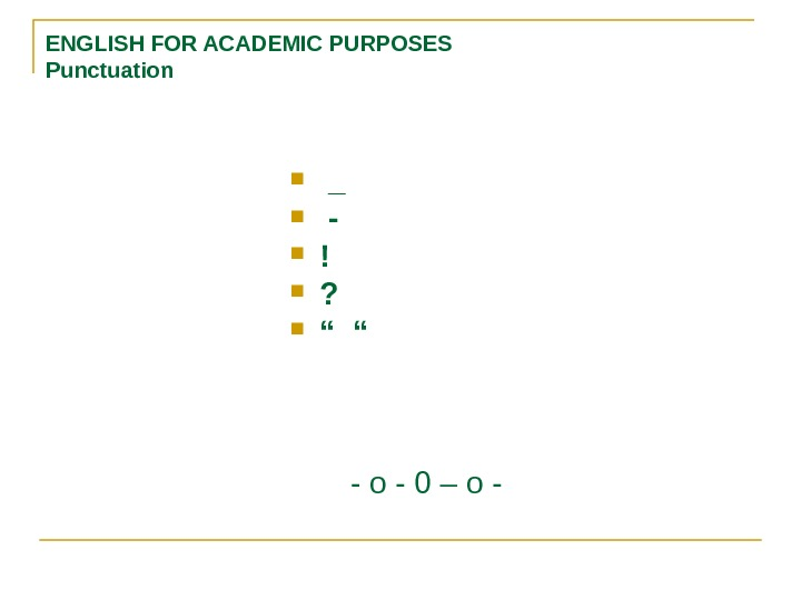 "ENGLISH FOR ACADEMIC PURPOSES Punctuation  _ -  ! ?  "" """
