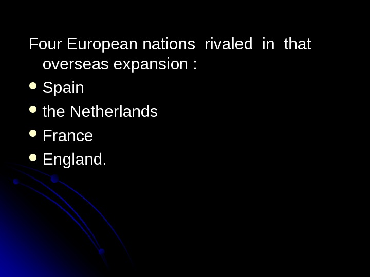 Four European nations rivaled in that overseas expansion :  Spain the Netherlands France England.