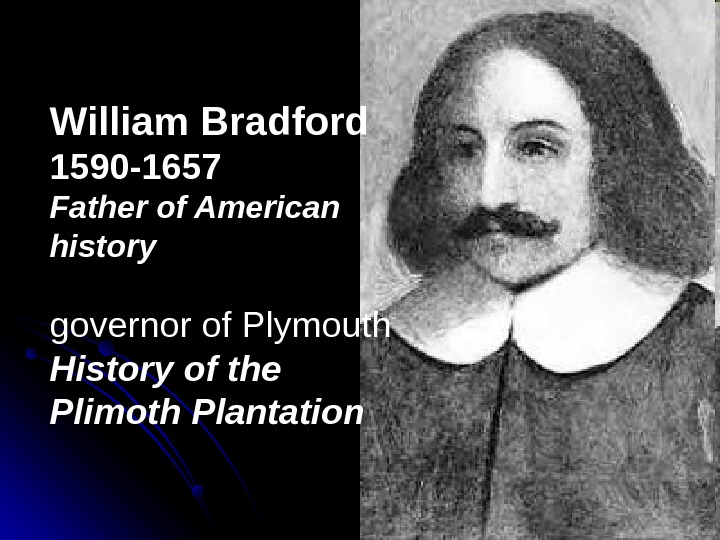 William Bradford 1590 -1657 Father of American history governor of Plymouth  History of the Plimoth