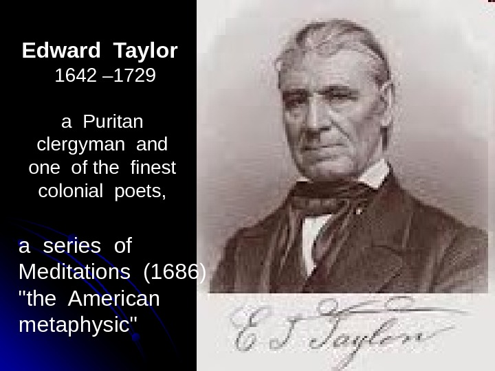 Edward Taylor  1642 – 1729 a Puritan  clergyman and  one of the finest