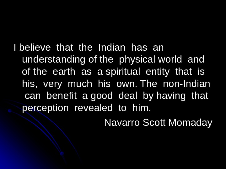 I believe that the Indian has an  understanding of the physical world and  of