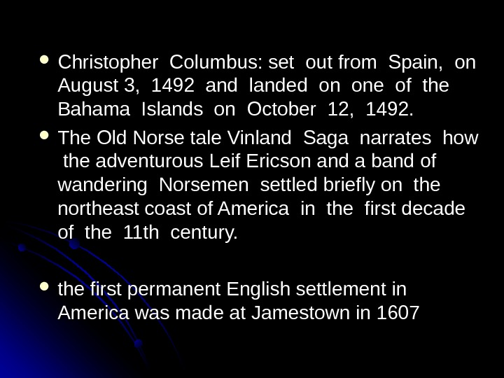 Christopher Columbus: set out from Spain,  on  August 3,  1492 and landed
