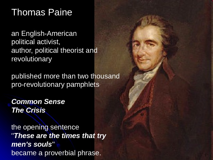 Thomas Paine an English-American political activist,  author, political theorist and revolutionary published more than two