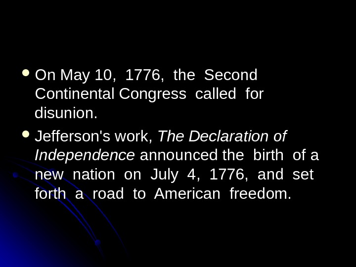 On May 10,  1776,  the Second  Continental Congress called for  disunion.