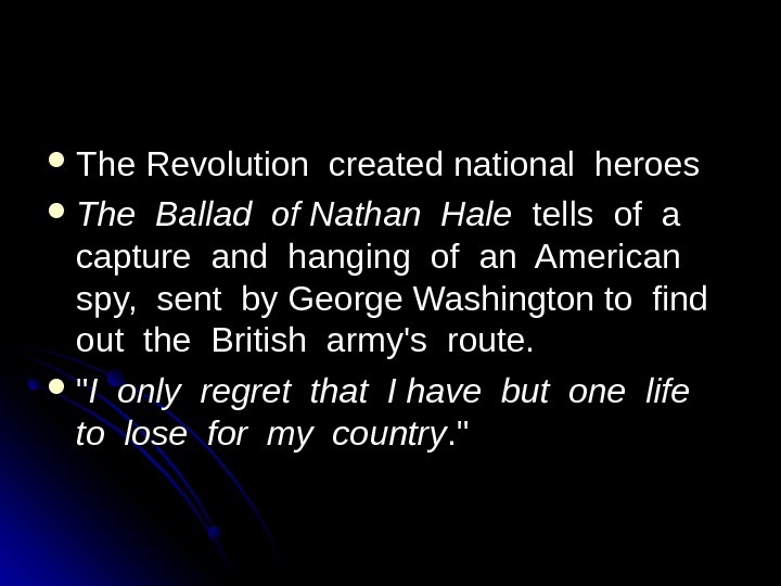 The Revolution created national heroes The Ballad of Nathan Hale  tells of a