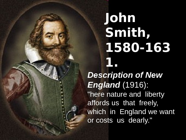 John Smith,  1580 -163 1.  Description of New England (1916):  here nature and