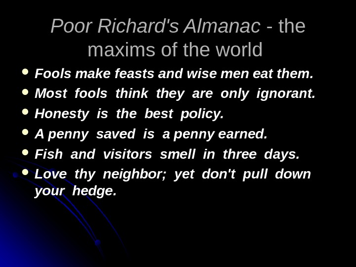 Poor Richard's Almanac  - the maxims of the world Fools make feasts and wise men