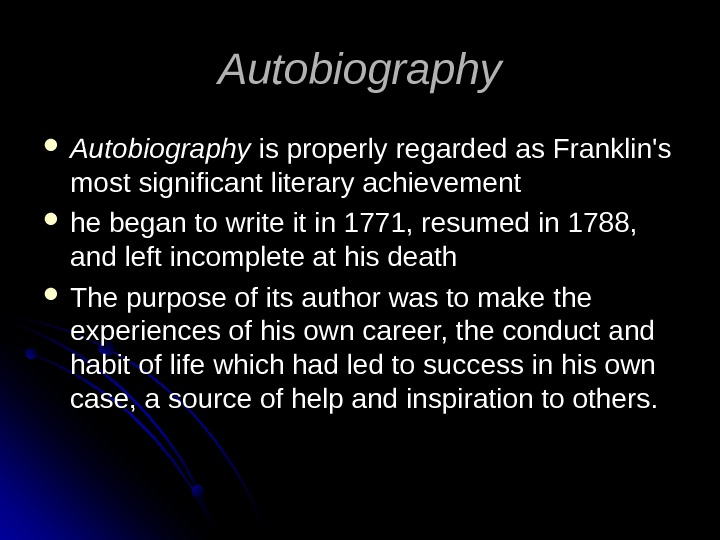 Autobiography is properly regarded as Franklin's most significant literary achievement  he began to write it
