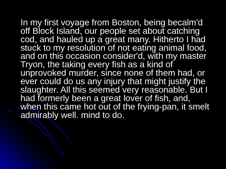 In my first voyage from Boston, being becalm'd off Block Island, our people set about catching