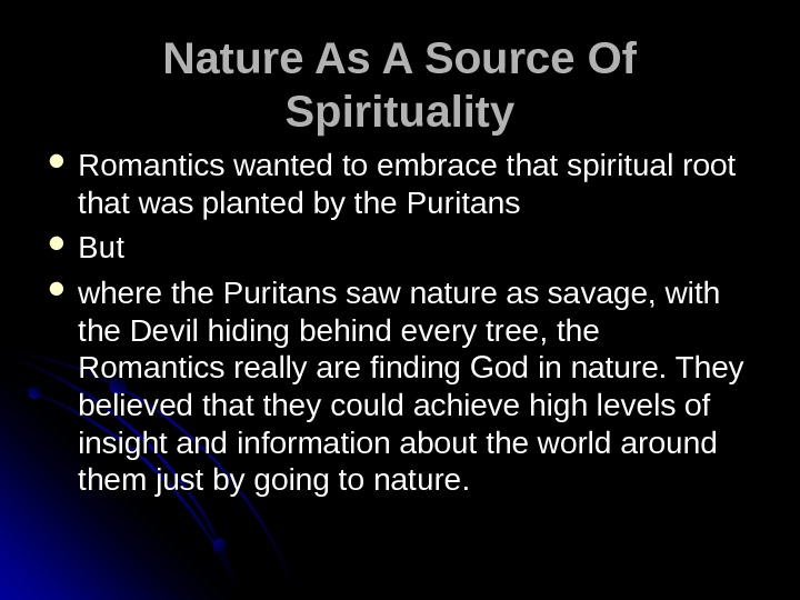 Nature As A Source Of Spirituality Romantics wanted to embrace that spiritual root that was planted