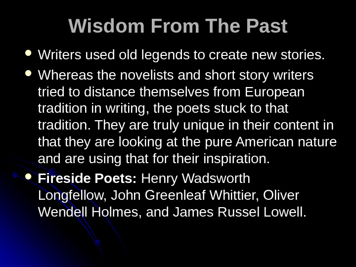 Wisdom From The Past Writers used old legends to create new stories. Whereas the novelists and
