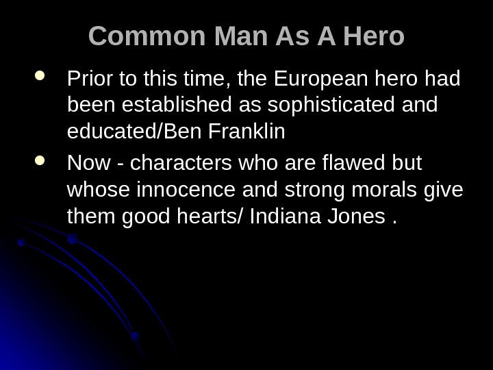 Common Man As A Hero Prior to this time, the European hero had been established as