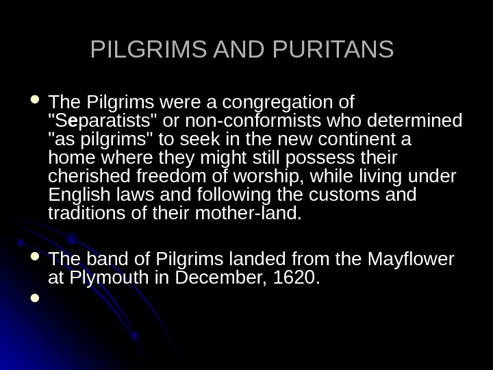 PILGRIMS AND PURITANS The Pilgrims were a congregation of SS ee paratists or non-conformists who determined