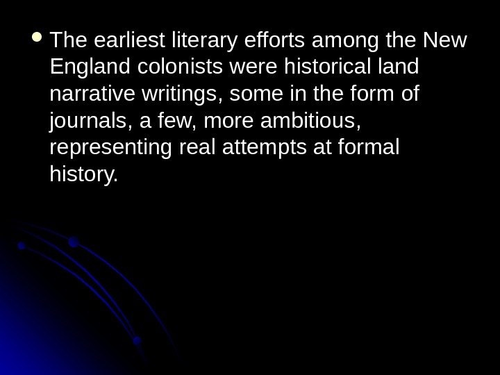 The earliest literary efforts among the New England colonists were historical land narrative writings, some