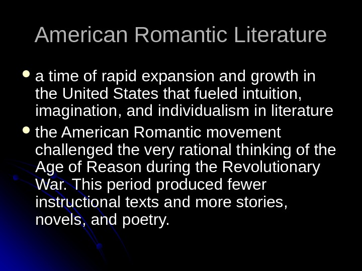 American Romantic Literature a time of rapid expansion and growth in the United States that fueled