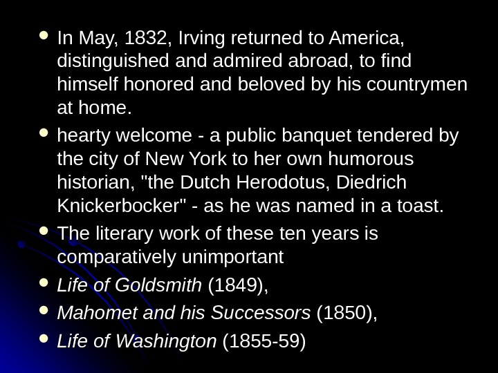 In May, 1832, Irving returned to America,  distinguished and admired abroad, to find himself