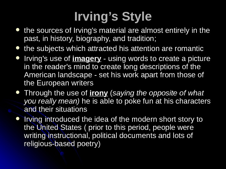 Irving's Style the sources of Irving's material are almost entirely in the past, in history, biography,