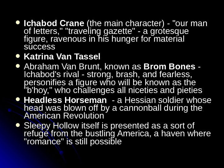 Ichabod Crane (the main character) - our man of letters,  traveling gazette - a