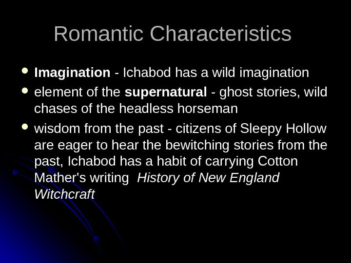 Romantic Characteristics Imagination - Ichabod has a wild imagination  element of the supernatural - ghost