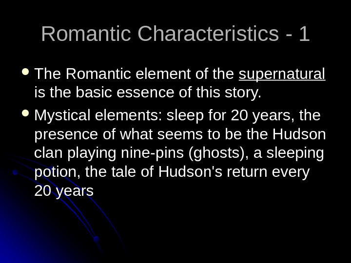 Romantic Characteristics  - 1 - 1 The Romantic element of the supernatural  is the