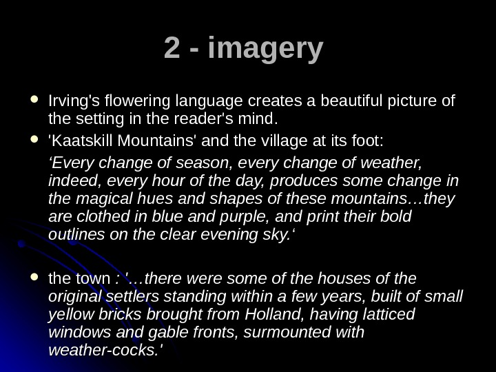 2 - imagery Irving's flowering language creates a beautiful picture of the setting in the reader's