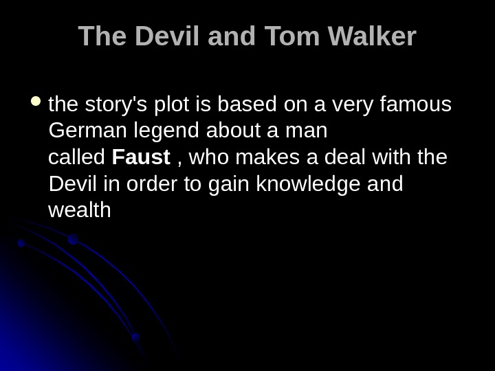 The Devil and Tom Walker the story's plot is based on a very famous German legend