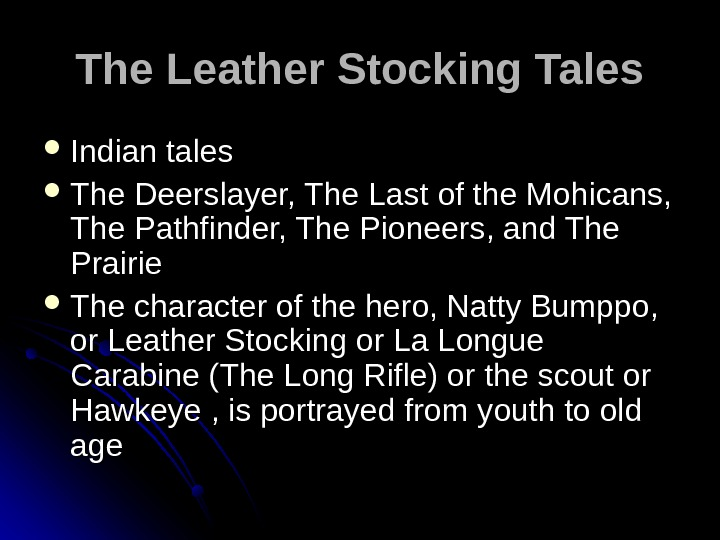 The Leather Stocking Tales Indian tales  The Deerslayer, The Last of the Mohicans,  The