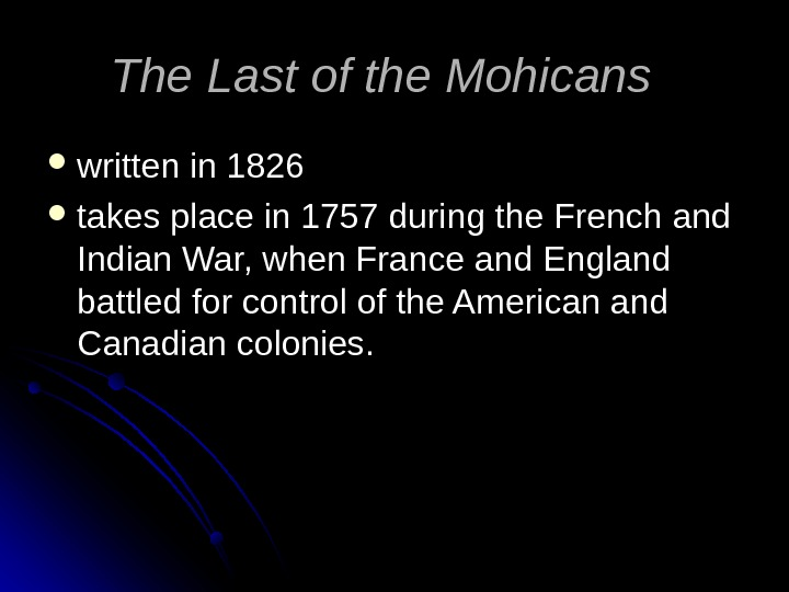 The Last of the Mohicans  written in 1826 takes place in 1757 during the French