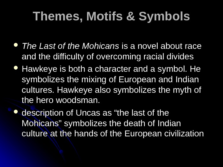Themes, Motifs & Symbols The Last of the Mohicans is a novel about race and the