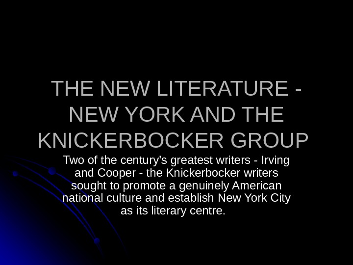 THE NEW LITERATURE - NEW YORK AND THE KNICKERBOCKER GROUP  Two of the century's greatest