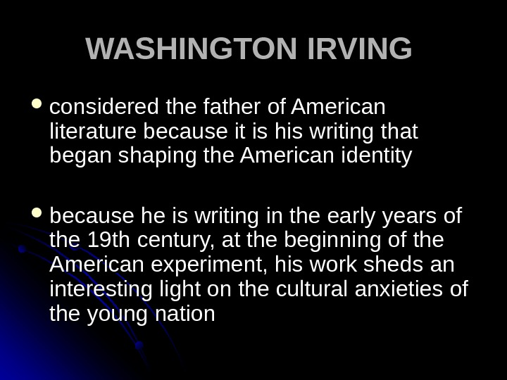 WASHINGTON IRVING considered the father of American literature because it is his writing that began shaping